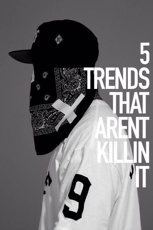 5 Trends in Fashion That AREN'T Killin' It and ARE Killin' Me.