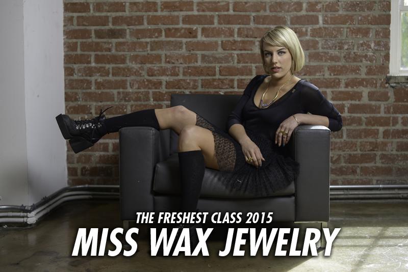 THe Freshest Class 2015: Miss Wax Jewelry