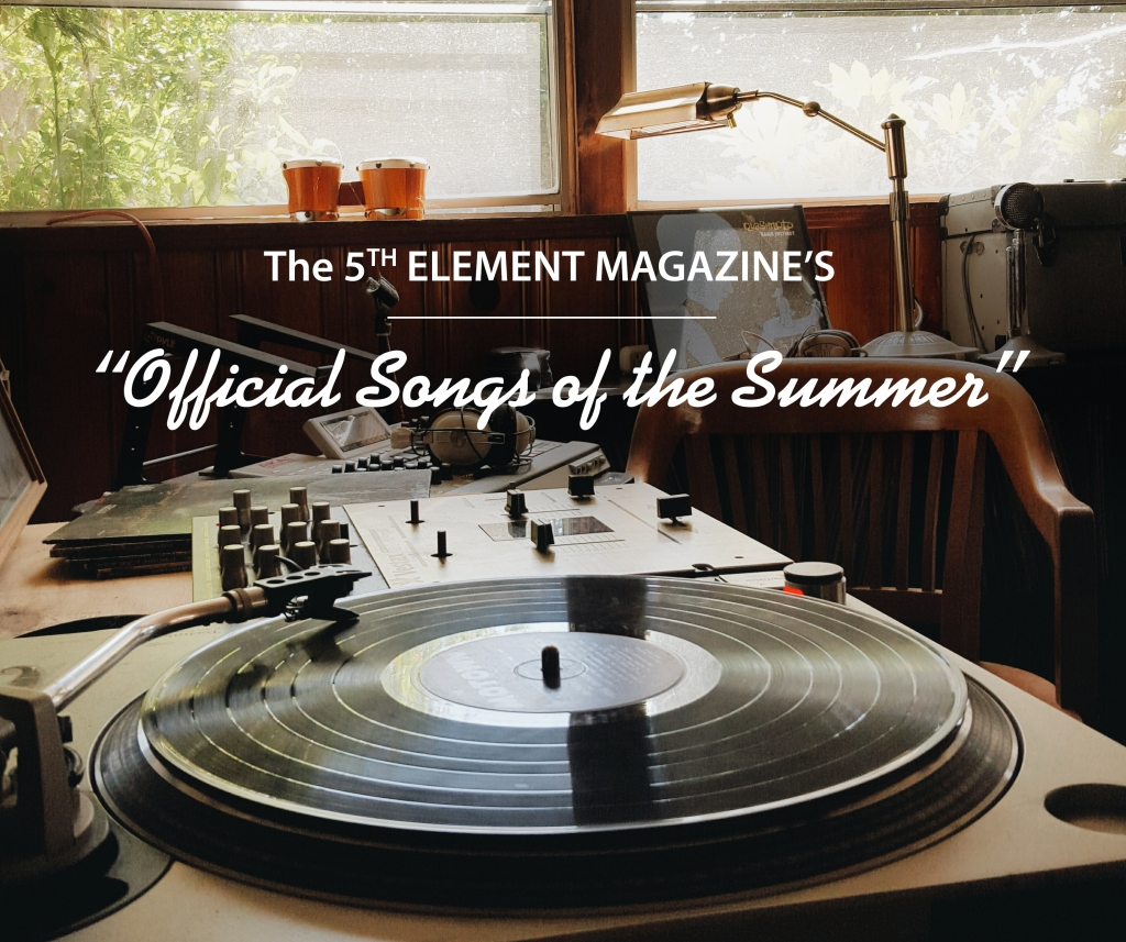 The 5th Element Magazine Staff's Official Songs of Summer